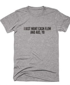 I Just Want Cash Flow And ABS Shirt