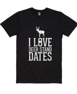 I Love Deer Stand Dates Shirt
