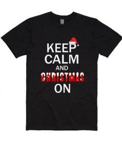 Keep Calm And Christmas On Shirt