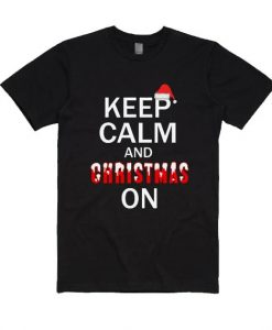 Keep Calm And Christmas On Shirt