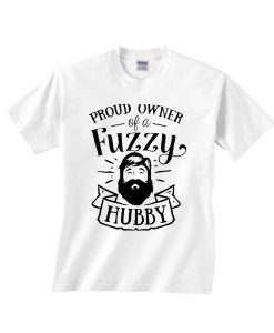 Proud Owner of a Fuzzy Hubby Shirt
