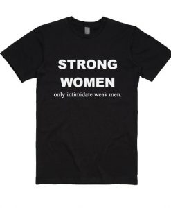 Strong Women only Intimidate Weak Men Shirt