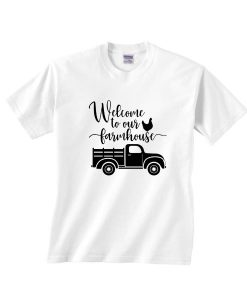 Welcome to Our Farmhouse Die Shirt