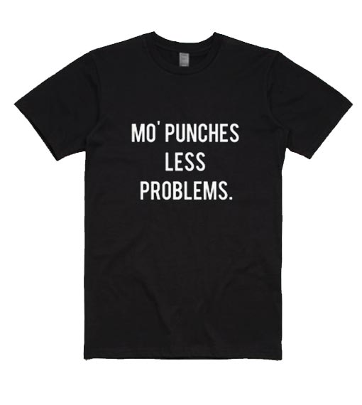 Mo' Punches Less Problems Shirt