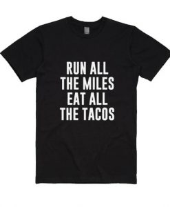 Run All The Miles Eat All The Tacos Shirt