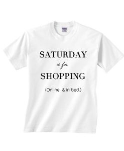 Saturday is For Shopping Online in Bed Shirt