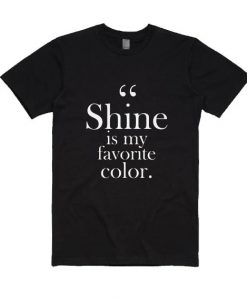 Shine is My Favorite Color Shirt
