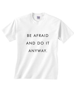 Be Afraid And Do it Anyway Shirt