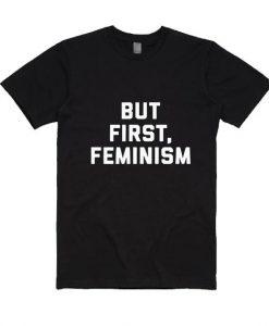 But First Feminism Shirt