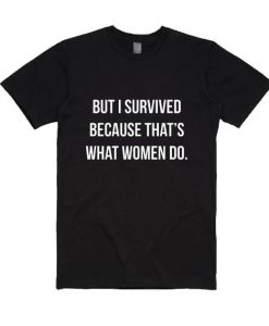 But I Survived Because That's What Women Do Shirt