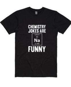 Chemistry Jokes Are Funny Shirt