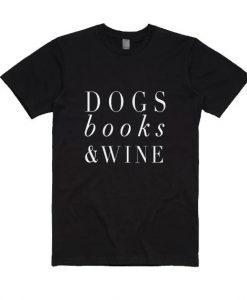 Dogs Books and Wine Shirt