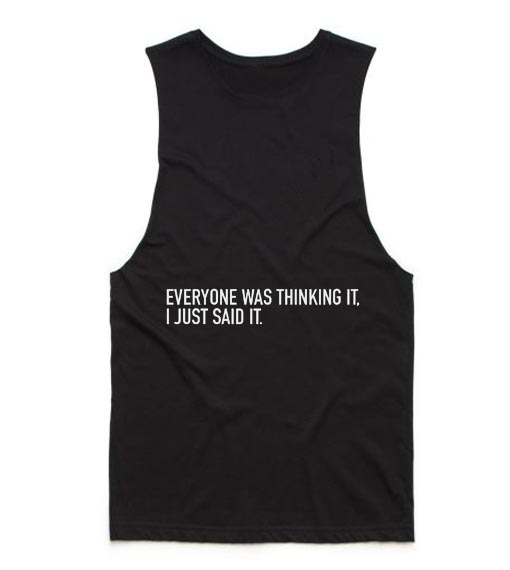 Everyone Was Thinking it I Just Said it Tank top