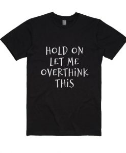 Hold On Let Me Overthink This bl Shirt