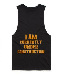 I Am Currently Under Construction Tank top