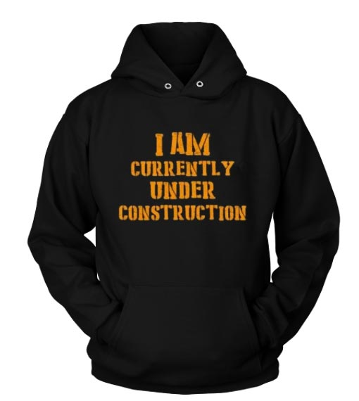 I Am Currently Under Construction Hoodies