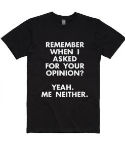 I Didn't Ask For Your Opinion Shirt