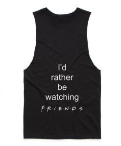 I'd Rather Be Watching Friends Tank top