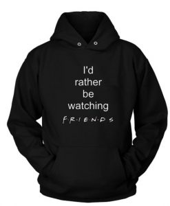 I'd Rather Be Watching Friends Shirt Hoodies