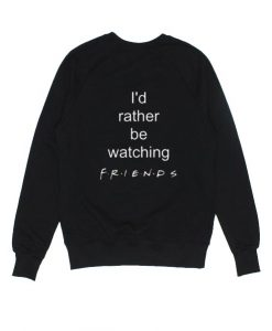 I'd Rather Be Watching Friends Shirt Sweater