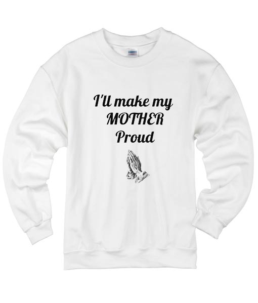 I'll Make My Mother Proud Sweater