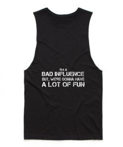I'm A Bad Influence But We're Gonna Have A Lot Of Fun Tank top