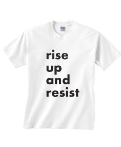 Rise Up And Resist Shirt