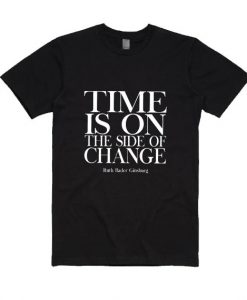 Time is on The Side of Change Ruth Bader Ginsburg Shirt