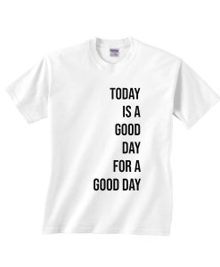 Today is a Good Day for a Good Day Shirt