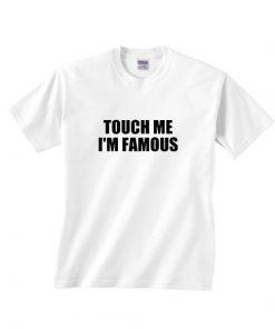 Touch Me I'm Famous Shirt