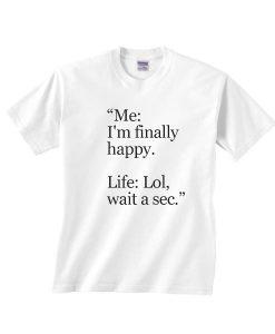 I'm Finally Happy Funny Shirt