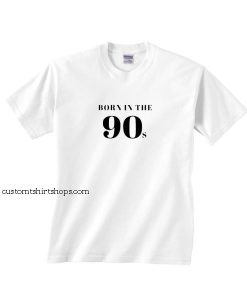 Born In The 90S Shirt