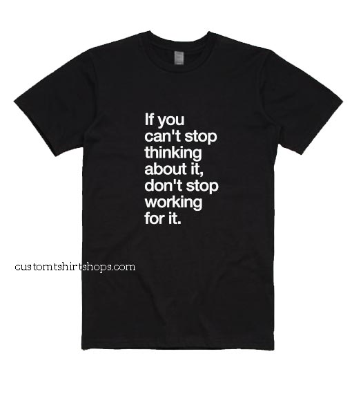If You Can't Stop Thinking About it Shirt
