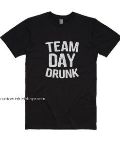 Team Day Drunk Shirt