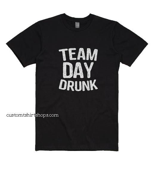 Team Day Drunk Shirt