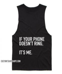If Your Phone Doesn't Ring It's Me Tank top