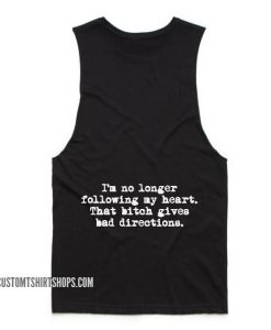 I'm No Longer Following My Heart That Bitch Gives Bad Directions Tank top