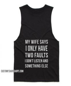My Wife Says I Only Have Two Faults Tank top