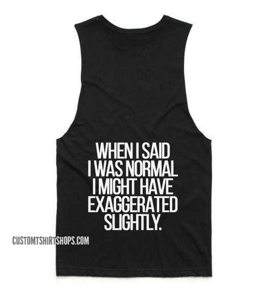 When I Said I Was Normal Tank top