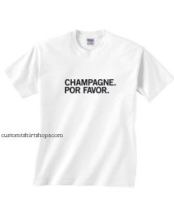 Champagne Por Favor Shirt
