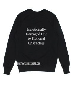 Emotionally Damaged Due to Fictional Characters Sweater