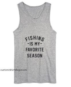 Fishing is My Favorite Season Tank top