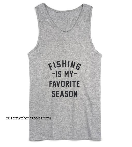 Fishing is My Favorite Season Tank top