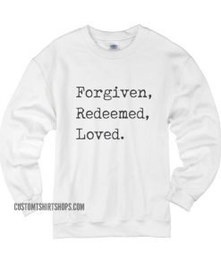 Forgiven Redeeemed Loved Sweater