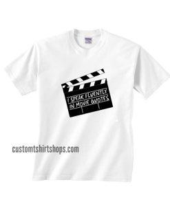 I Speak Fluently in Movie Quotes Shirt