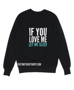 If You Love Me Let Me Sleep Sweater