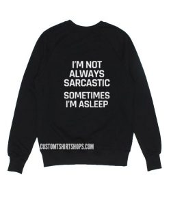 I'm Not Always Sarcastic Sometimes I'm Asleep Sweater