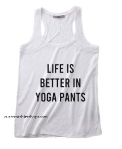 Life Is Better In Yoga Pants Workout Tank top