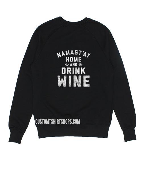 Namastay Home And Drink Wine Sweatshirt