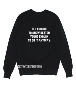 Old Enough To Know Better Sweatshirt